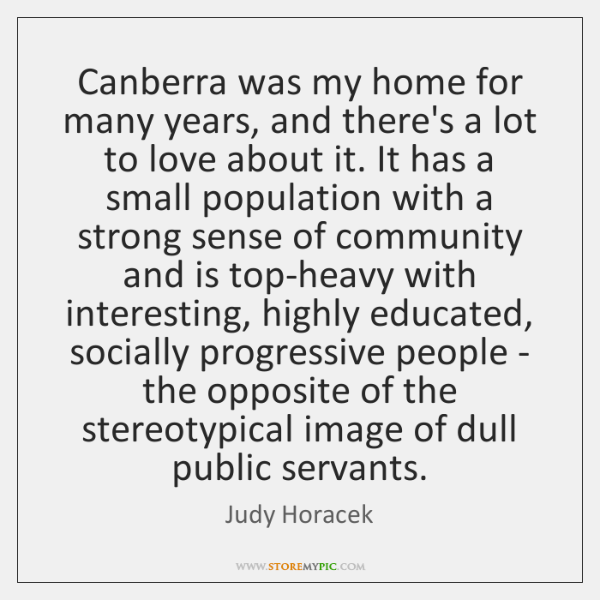 Canberra was my home for many years, and there's a lot to ...