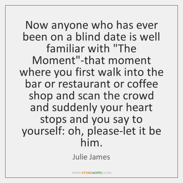Now anyone who has ever been on a blind date is well ...