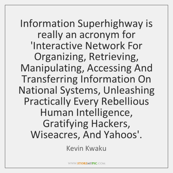Information Superhighway is really an acronym for 'Interactive Network For Organizing, Retrieving, .