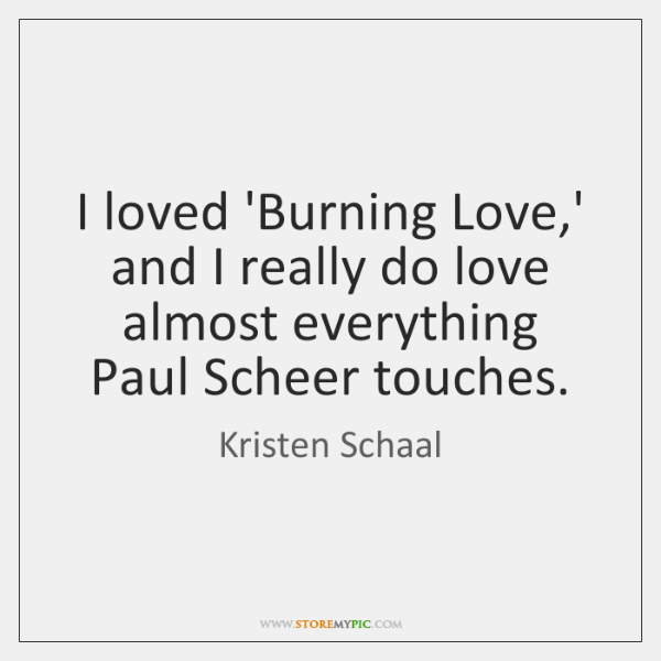 I loved 'Burning Love,' and I really do love almost everything ...