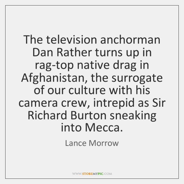 The television anchorman Dan Rather turns up in rag-top native drag in ...