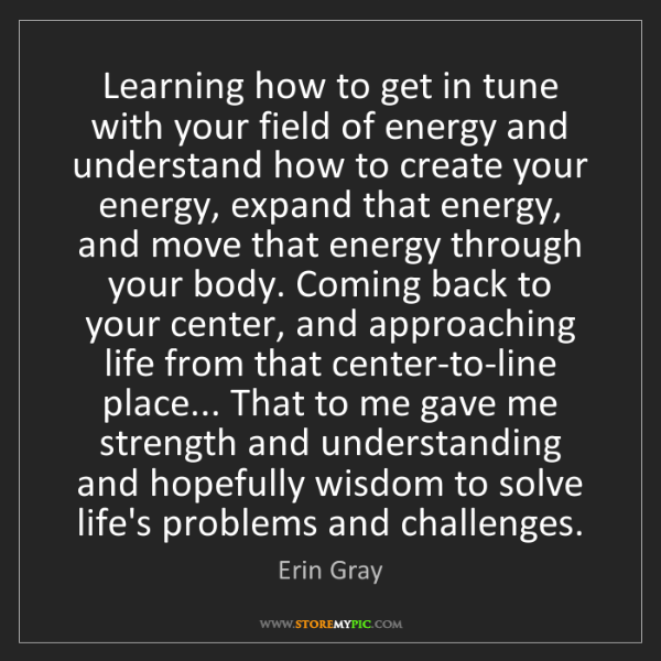Erin Gray: Learning how to get in tune with your field of energy...