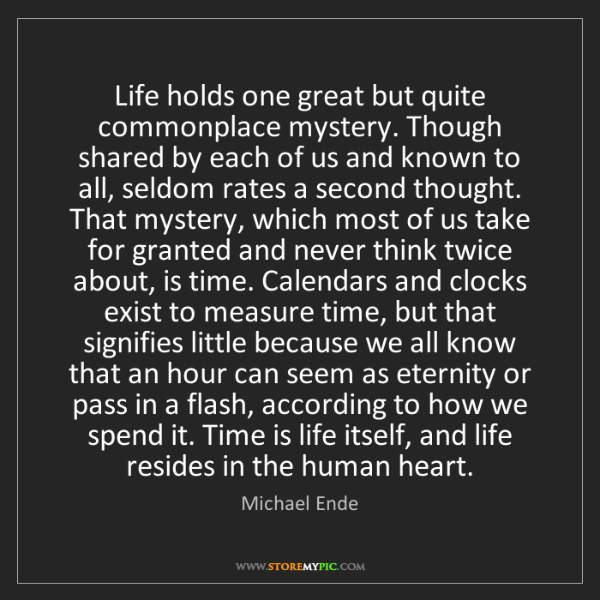 Michael Ende: Life holds one great but quite commonplace mystery. Though...