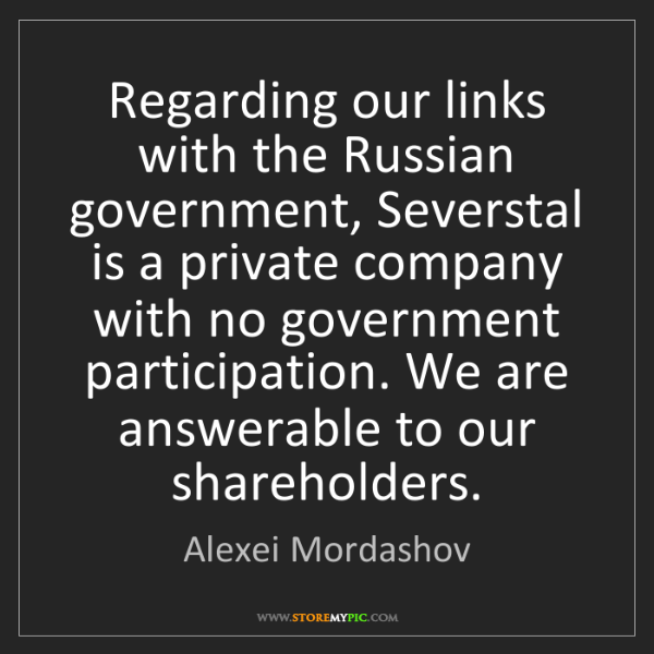 Alexei Mordashov: Regarding our links with the Russian government, Severstal...