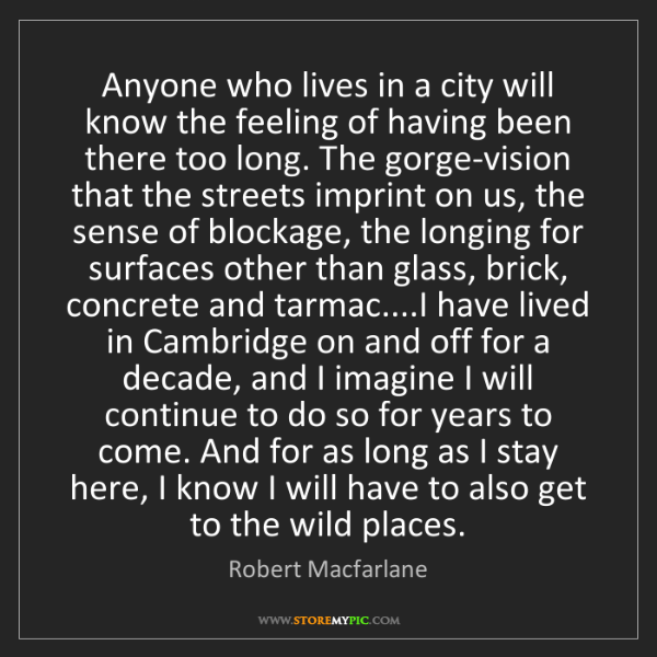 Robert Macfarlane: Anyone who lives in a city will know the feeling of having...