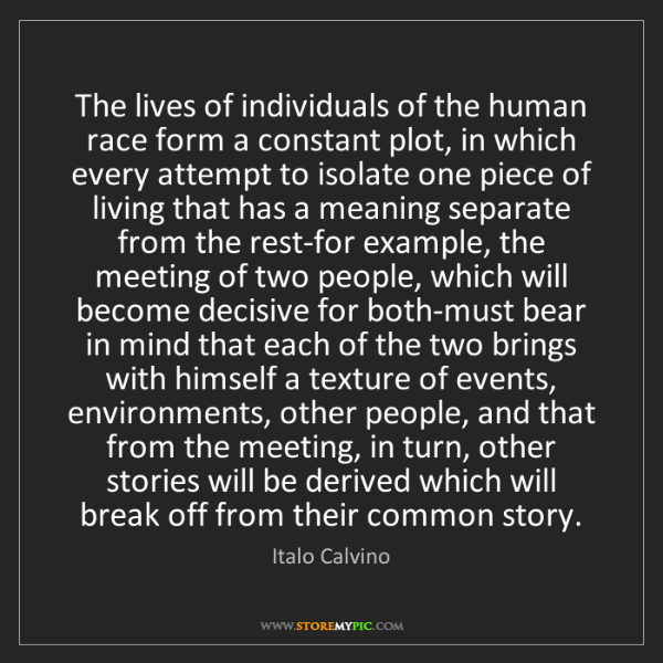 Italo Calvino: The lives of individuals of the human race form a constant...