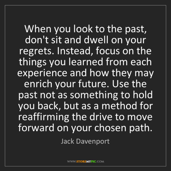Jack Davenport: When you look to the past, don't sit and dwell on your...