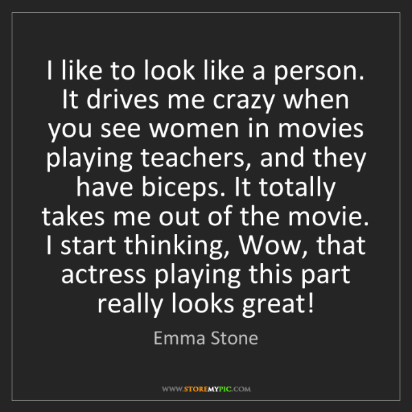Emma Stone: I like to look like a person. It drives me crazy when...