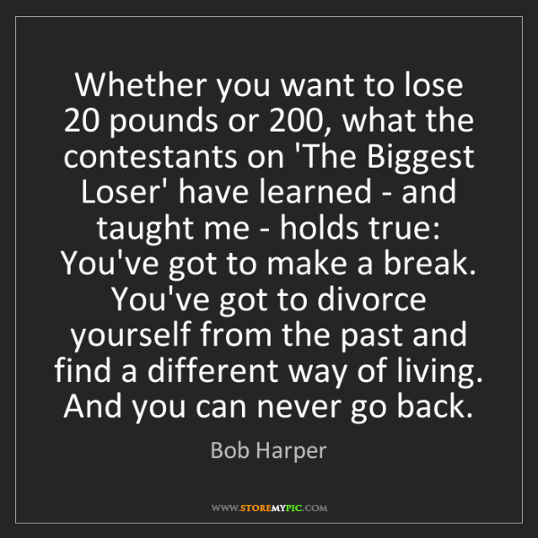 Bob Harper: Whether you want to lose 20 pounds or 200, what the contestants...