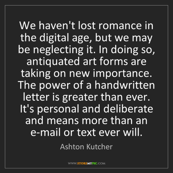 Ashton Kutcher: We haven't lost romance in the digital age, but we may...