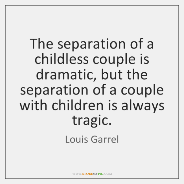 The separation of a childless couple is dramatic, but the separation of ...