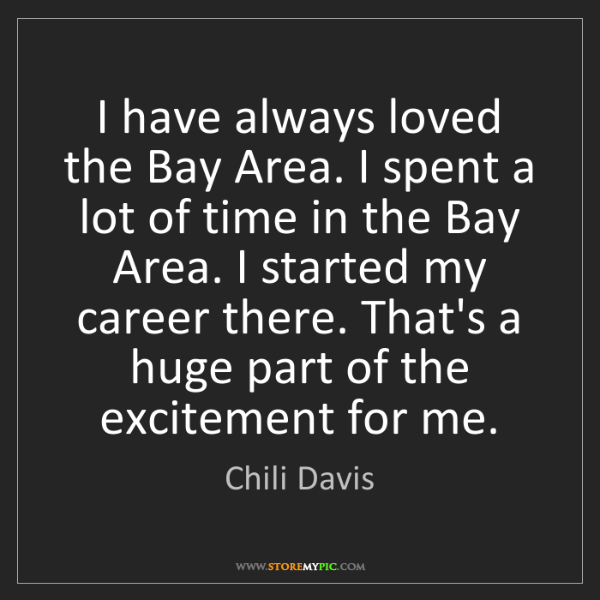 Chili Davis: I have always loved the Bay Area. I spent a lot of time...