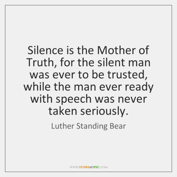 Silence Is The Mother Of Truth For The Silent Man Was Ever