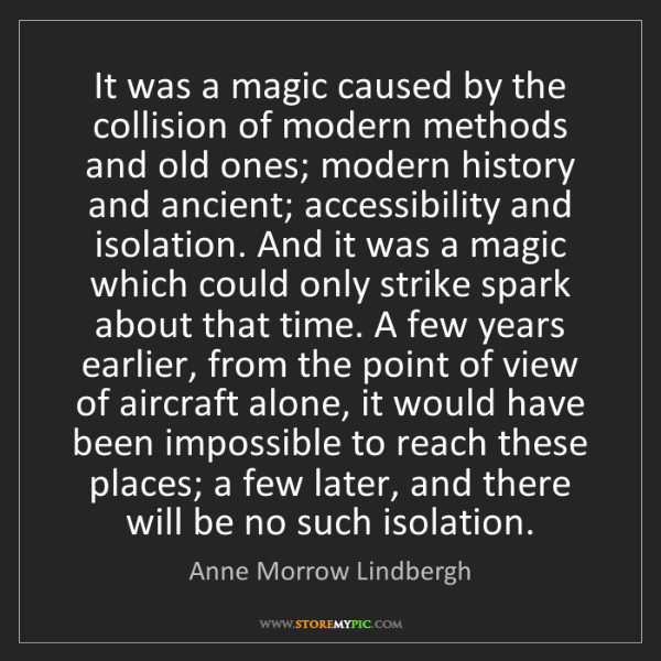 Anne Morrow Lindbergh: It was a magic caused by the collision of modern methods...