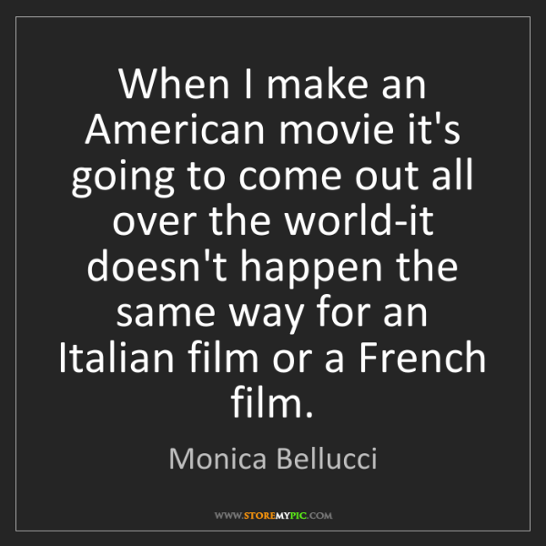 Monica Bellucci: When I make an American movie it's going to come out...