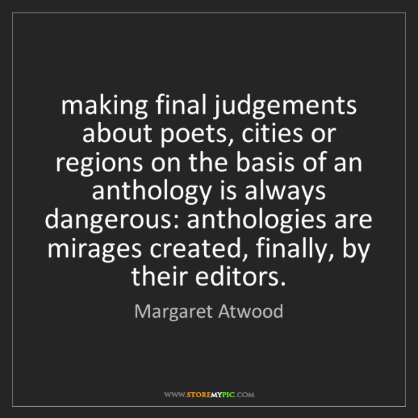 Margaret Atwood: making final judgements about poets, cities or regions...