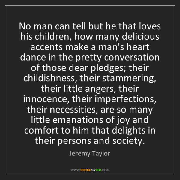 Jeremy Taylor: No man can tell but he that loves his children, how many...