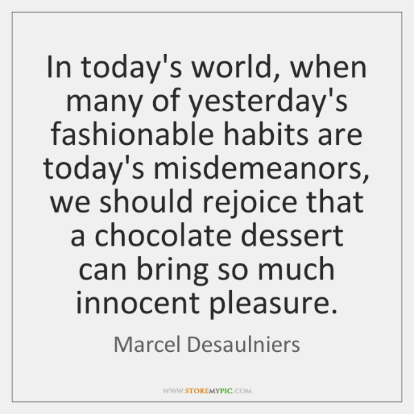 In today's world, when many of yesterday's fashionable habits are today's misdemeanors, ...
