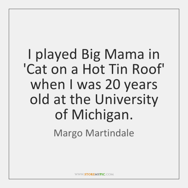 I played Big Mama in 'Cat on a Hot Tin Roof' when ...