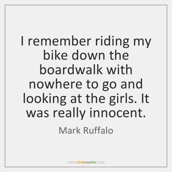 I remember riding my bike down the boardwalk with nowhere to go ...
