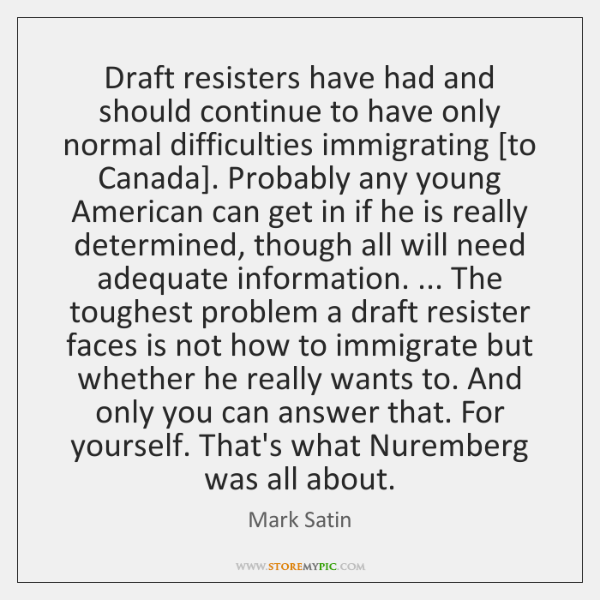 Draft resisters have had and should continue to have only normal difficulties ...