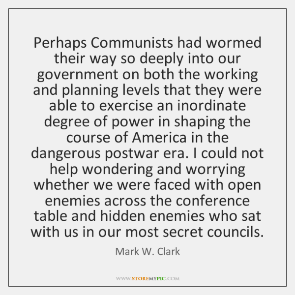 Perhaps Communists had wormed their way so deeply into our government on ...