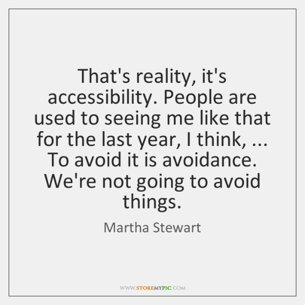 That's reality, it's accessibility. People are used to seeing me like that ...