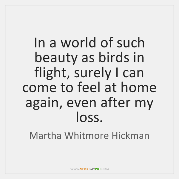 In a world of such beauty as birds in flight, surely I ...