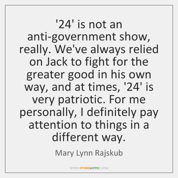 '24' is not an anti-government show, really. We've always relied on Jack ...