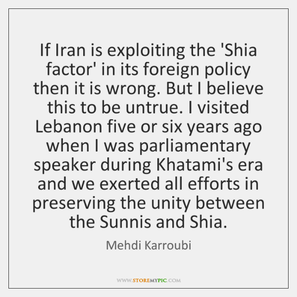 If Iran is exploiting the 'Shia factor' in its foreign policy then ...