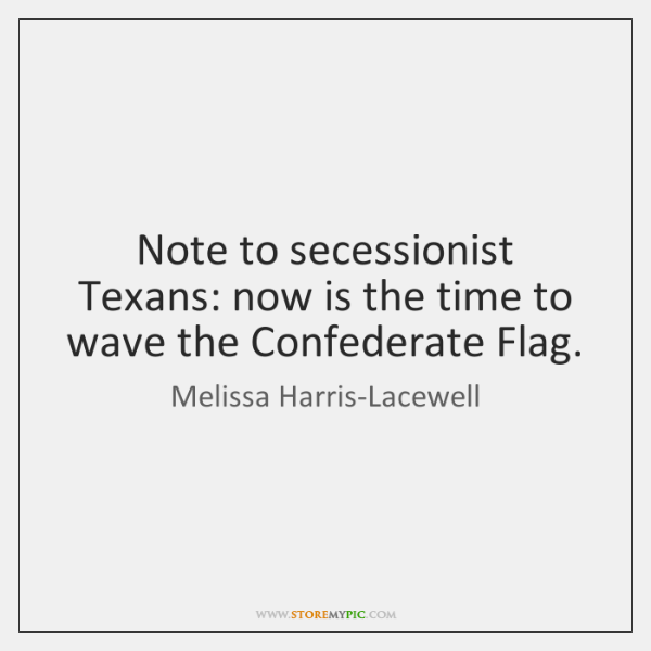 Note to secessionist Texans: now is the time to wave the Confederate ...