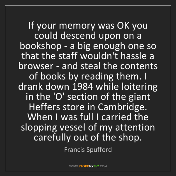 Francis Spufford: If your memory was OK you could descend upon on a bookshop...