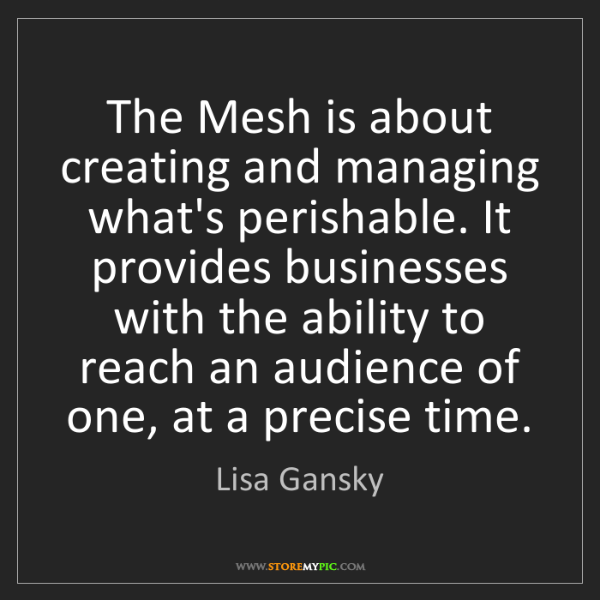 Lisa Gansky: The Mesh is about creating and managing what's perishable....