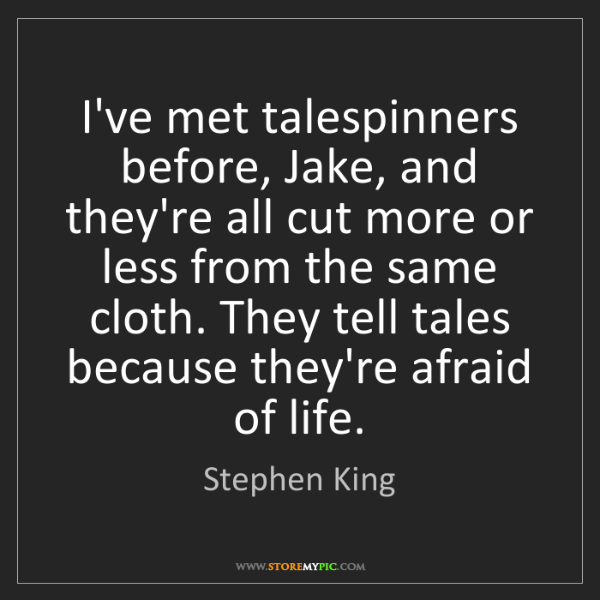 Stephen King: I've met talespinners before, Jake, and they're all cut...