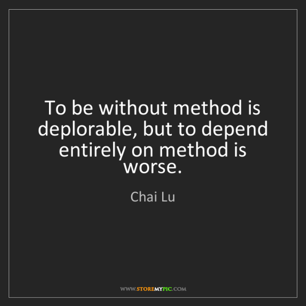 Chai Lu: To be without method is deplorable, but to depend entirely...