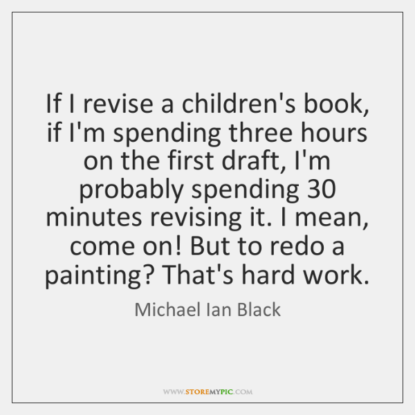 If I revise a children's book, if I'm spending three hours on ...