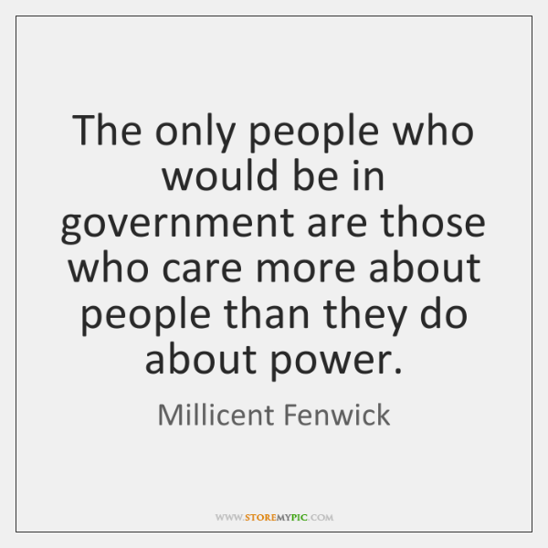The only people who would be in government are those who care ...