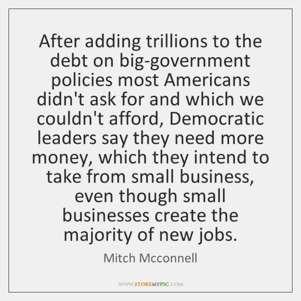 After adding trillions to the debt on big-government policies most Americans didn't ...