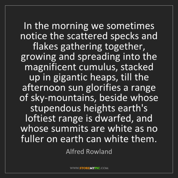 Alfred Rowland: In the morning we sometimes notice the scattered specks...