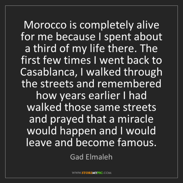 Gad Elmaleh: Morocco is completely alive for me because I spent about...