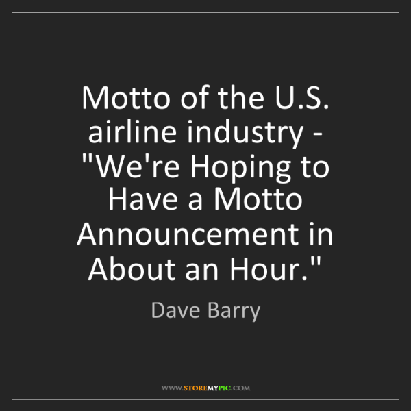 """Dave Barry: Motto of the U.S. airline industry - """"We're Hoping to..."""