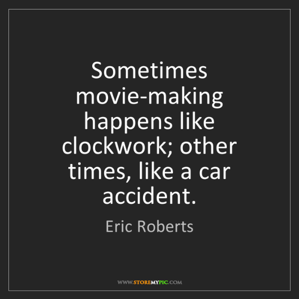 Eric Roberts: Sometimes movie-making happens like clockwork; other...