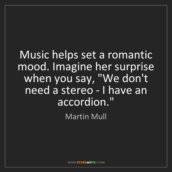 Martin Mull: Music helps set a romantic mood. Imagine her surprise...