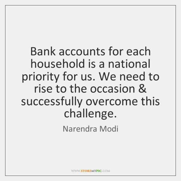 Bank accounts for each household is a national priority for us. We ...