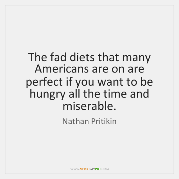 The fad diets that many Americans are on are perfect if you ...
