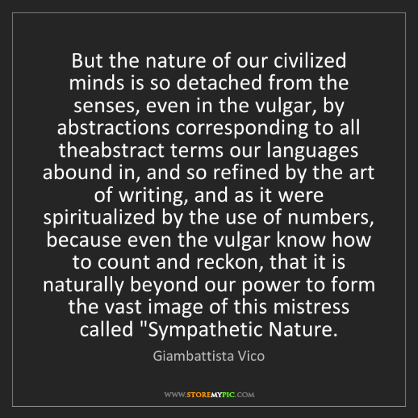 Giambattista Vico: But the nature of our civilized minds is so detached...