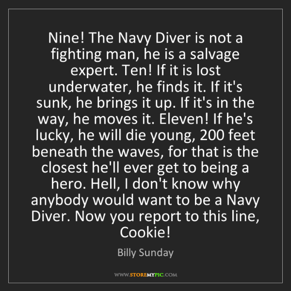 Billy Sunday: Nine! The Navy Diver is not a fighting man, he is a salvage...