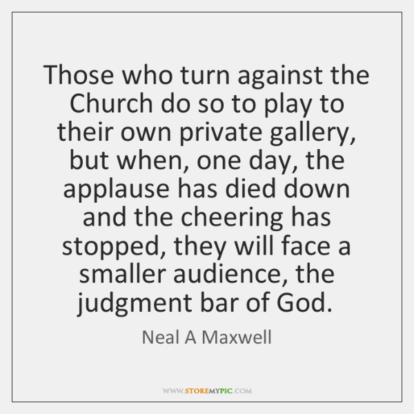 Those who turn against the Church do so to play to their ...
