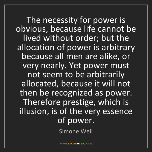 Simone Weil: The necessity for power is obvious, because life cannot...