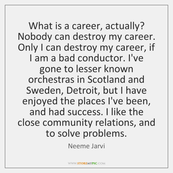 What is a career, actually? Nobody can destroy my career. Only I ...
